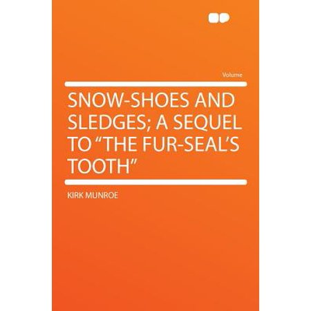 """Snow-Shoes and Sledges; A Sequel to """"the Fur-Seal"""