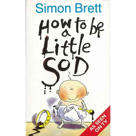 How To Be A Little Sod - eBook - Medina Sod