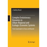Complex Evolutionary Dynamics in Urban-Regional and Ecologic-Economic Systems: From Catastrophe to Chaos and Beyond (Paperback)