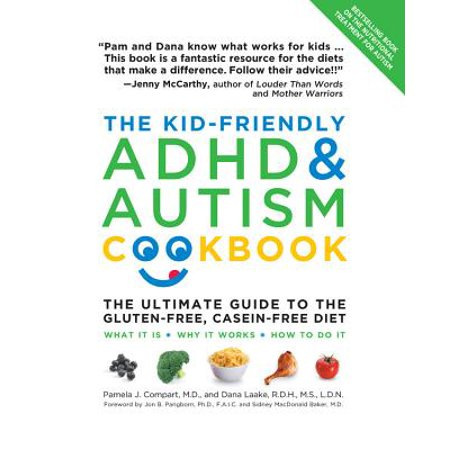 The Kid-Friendly ADHD & Autism Cookbook : The Ultimate Guide to the Gluten-Free, Casein-Free Diet ()