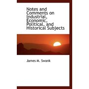 Notes and Comments on Industrial, Economic, Political and Historical Subjects