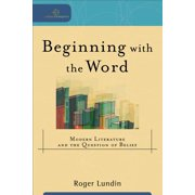 Cultural Exegesis: Beginning with the Word: Modern Literature and the Question of Belief (Paperback)