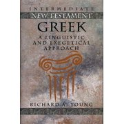 Intermediate New Testament Greek : A Linguistic and Exegetical Approach