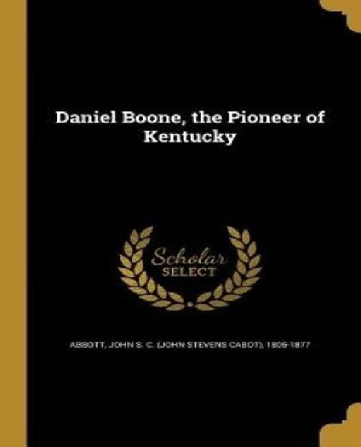Daniel Boone, the Pioneer of Kentucky by