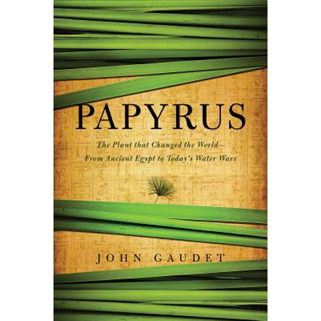 Papyrus: The Plant that Changed the World: From Ancient Egypt to Today's Water Wars - eBook (Ancient Egyptian Papyrus Handmade Painting)
