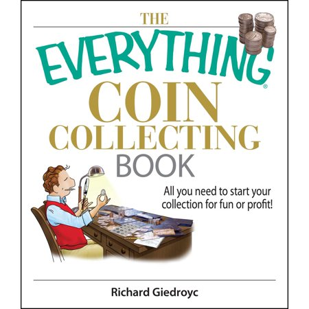 The Everything Coin Collecting Book : All You Need to Start Your Collection And Trade for Profit ()