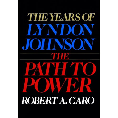 The Path to Power : The Years of Lyndon Johnson I