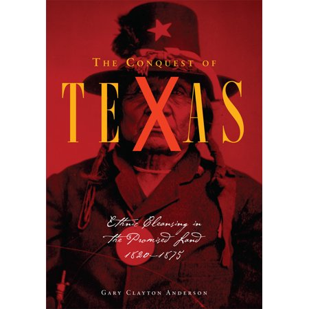The Conquest of Texas : Ethnic Cleansing in the Promised Land,