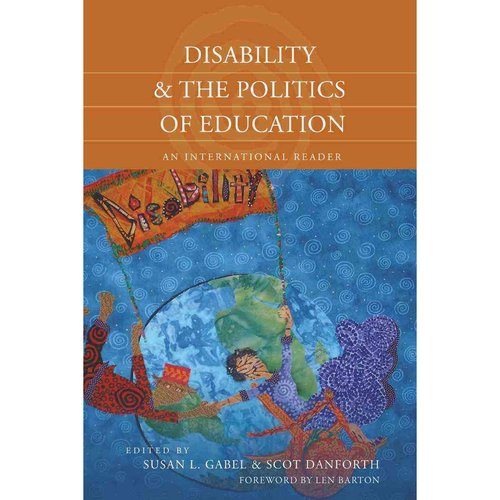 Disability and the Politics of Education : An International Reader Foreword by Len Barton
