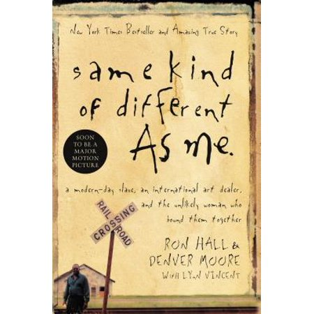 Same Kind of Different as Me : A Modern-Day Slave, an International Art Dealer, and the Unlikely Woman Who Bound Them (Autobiographical Account Of Life As A Slave)