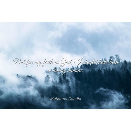 Mahatma Gandhi - Famous Quotes POSTER PRINT 24x20 - But for my faith in God, I should have been a raving - Rave Must Haves