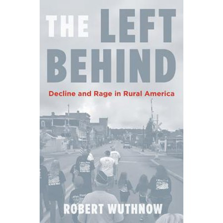 The Left Behind : Decline and Rage in Rural