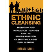 Ethnic Cleansing : Migration and Population Transfer and the Jewish Paradigm of Survival Amidst Displacement