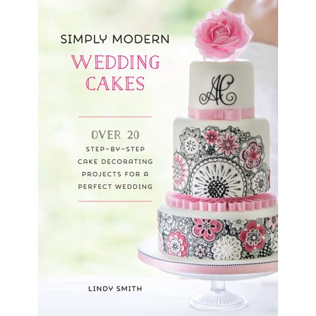 - Simply Modern Wedding Cakes : Over 20 Contemporary Designs for Remarkable Yet Achievable Wedding Cakes