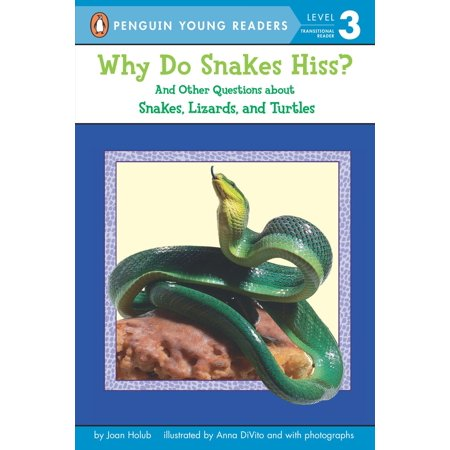 Why Do Snakes Hiss? : And Other Questions About Snakes, Lizards, and -
