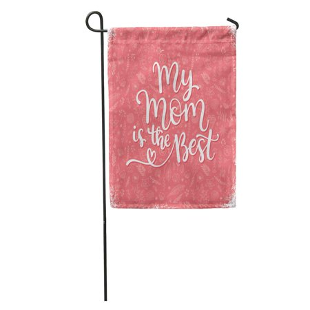 KDAGR My Mom is The Best for Mother Day Calligraphic Phrase Garden Flag Decorative Flag House Banner 12x18