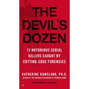 The Devil's Dozen : 12 Notorious Serial Killers Caught by Cutting-Edge Forensics