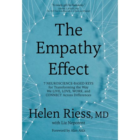 The Empathy Effect : Seven Neuroscience-Based Keys for Transforming the Way We Live, Love, Work, and Connect Across
