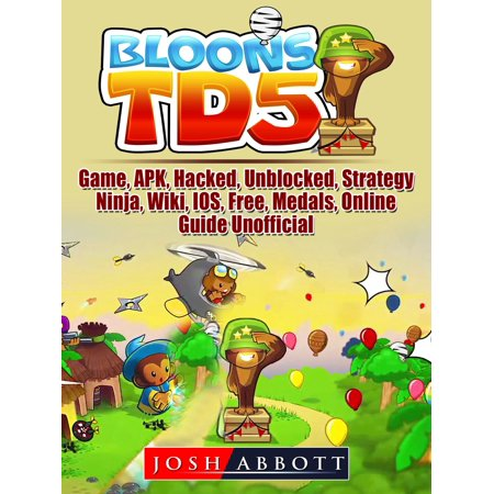 Bloons TD 5 Game, APK, Hacked, Unblocked, Strategy, Ninja, Wiki, IOS, Free, Medals, Online, Guide Unofficial -