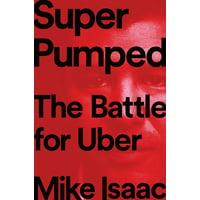 Super Pumped : The Battle for Uber