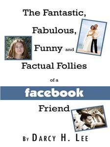 The Fantastic, Fabulous, Funny and Factual Follies of a Facebook Friend