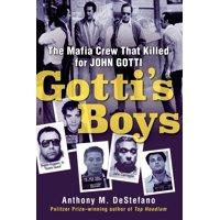 Gotti's Boys : The Mafia Crew That Killed for John Gotti (Hardcover)