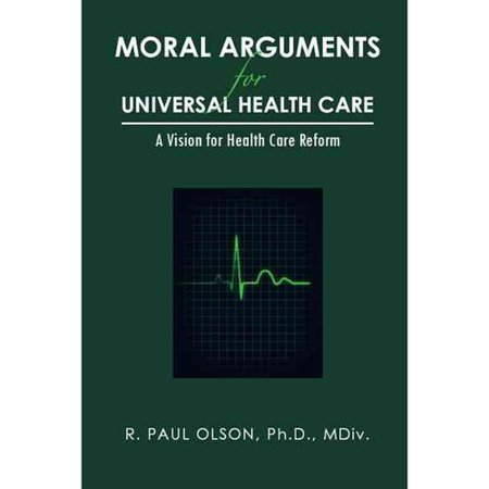 Moral Arguments for Universal Health Care: A Vision for Health Care Reform