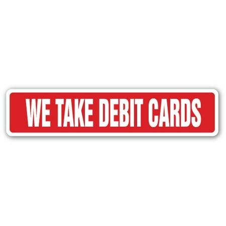 WE TAKE DEBIT CARDS Street Sign credit plastic money transaction payment | Indoor/Outdoor | 24