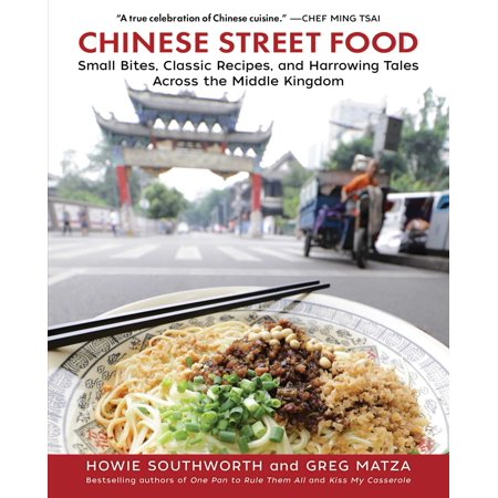 Chinese Street Food : Small Bites, Classic Recipes, and Harrowing Tales Across the Middle