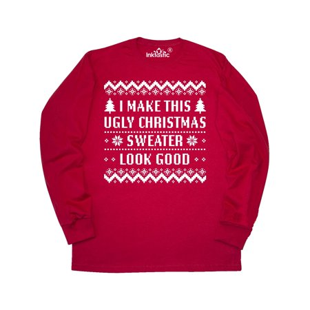 I Make This Ugly Christmas Sweater Look Good Long Sleeve T-Shirt