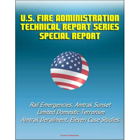 U.S. Fire Administration Technical Report Series Special Report: Rail Emergencies, Amtrak Sunset Limited Domestic Terrorism, Amtrak Derailment, Eleven Case Studies - (5u Rail)