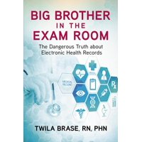 Big Brother in the Exam Room: The Dangerous Truth about Electronic Health Records (Paperback)