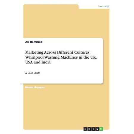 Marketing Across Different Cultures. Whirlpool Washing Machines in the UK, USA and India Marketing Across Different Cultures. Whirlpool Washing Machines in the UK, USA and India