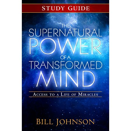 The Supernatural Power of a Transformed Mind Study Guide : Access to a Life of (Transformed By The Renewing Of The Mind)