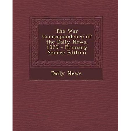 The War Correspondence Of The Daily News  1870  Primary Source