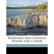 Morning and Evening Hymns for a Week