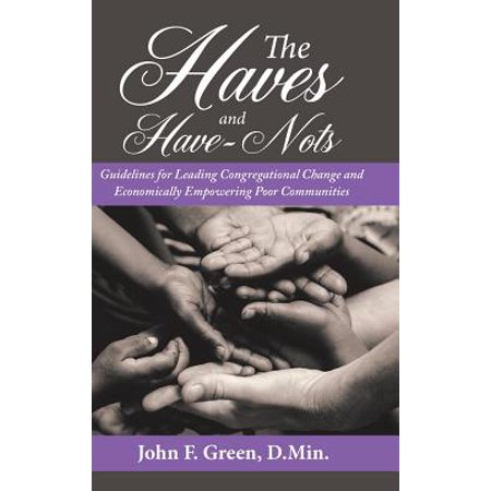 The Haves and Have-Nots : Guidelines for Leading Congregational Change and Economically Empowering Poor