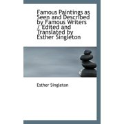 Famous Paintings as Seen and Described by Famous Writers / Edited and Translated by Esther Singleton