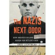The Nazis Next Door : How America Became a Safe Haven for Hitler's Men