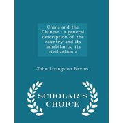 China and the Chinese : A General Description of the Country and Its Inhabitants, Its Civilization a - Scholar's Choice Edition