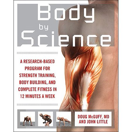 Body by Science : A Research Based Program to Get the Results You Want in 12 Minutes a