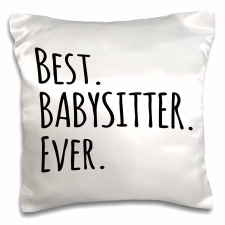 3dRose Best Babysitter Ever - Child-minder gifts - a way to say thank you for looking after the kids, Pillow Case, 16 by