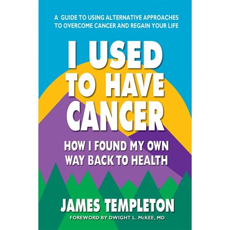 I Used to Have Cancer : How I Found My Own Way Back to (Have They Found A Cure For Cancer)