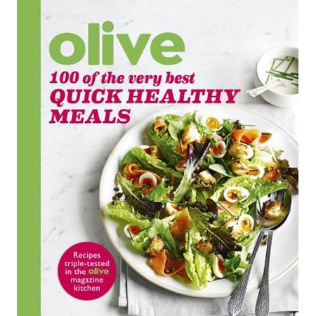 Olive: 100 of the Very Best Quick Healthy Meals -