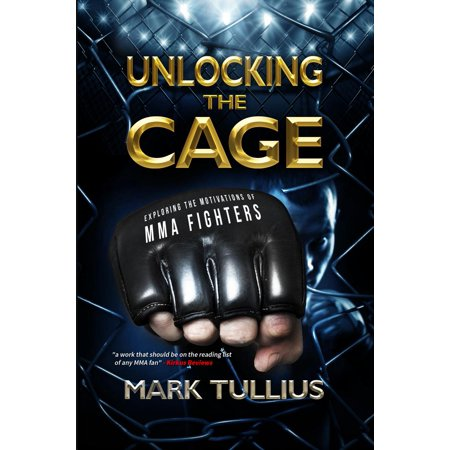 Cage Fighter Mma - Unlocking the Cage: Exploring the Motivations of MMA Fighters - eBook