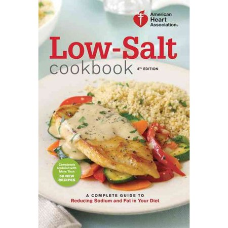 Low Salt Cookbook  A Complete Guide To Reducing Sodium And Fat In Your Diet