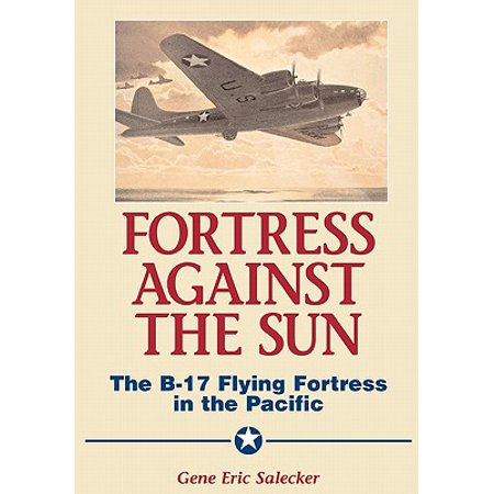 Fortress Against The Sun : The B-17 Flying Fortress In The (Icarus Flying Too Close To The Sun)