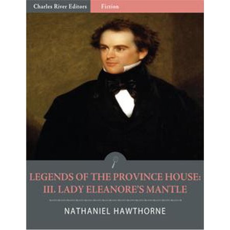 Legends of the Province House: III. Lady Eleanores Mantle (Illustrated) - (Ladies Matte)