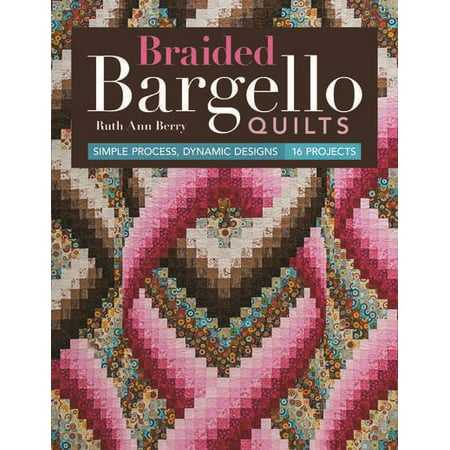 Braided Bargello Quilts : Simple Process, Dynamic Designs * 16 Projects - Simple Machine Projects