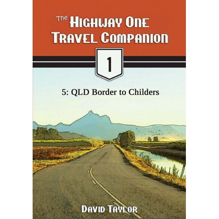 The Highway One Travel Companion: 5: QLD Border to Childers - (Garden City Qld)